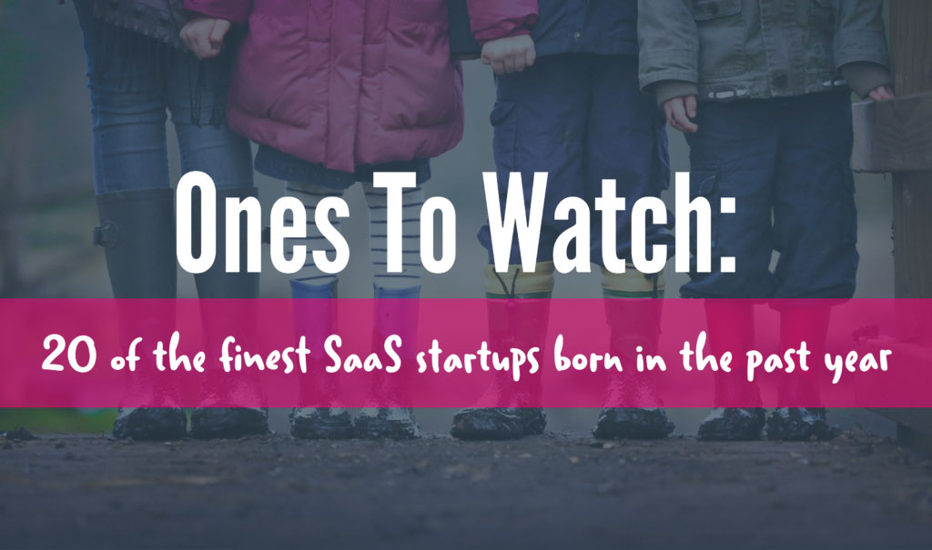 Ones To Watch: 20 of the finest SaaS startups born in the past year (EN)